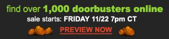 find over 1,000 doorbusters online | sale starts: FRIDAY 11/22 7pm CT | Preview now