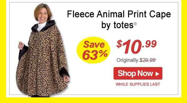 Save 63% - Fleece Animal Print Cape by totes® - Now Only $10.99 - Limited Time Offer - Shop Now >>