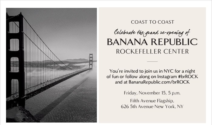 COAST TO COAST | Celebrate the grand re-opening of BANANA REPUBLIC ROCKEFELLER CENTER
