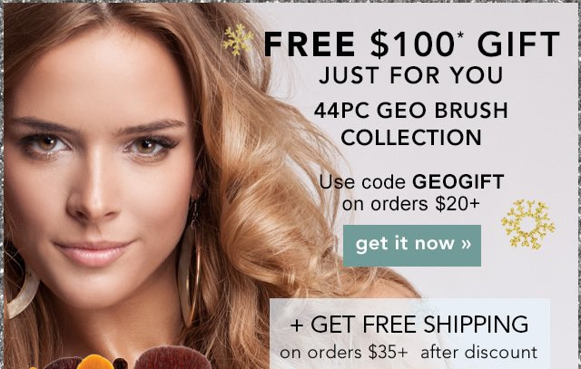 Free $100 Gift, Just For You! 445PC Geo Brush Collection Use Code: GEOGIFT on orders $20+ Get it now!