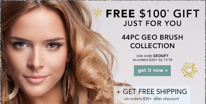 Free$100 Gift, Just For You!  44PC Geo Brush Collection Use Code: GEOGIFT on orders $20+ by 11/18 get it now!