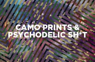 Camo, Prints & Psychedelic Sh*t
