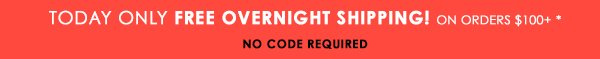 FREE overnight shipping for orders received before 12pm PT Today only