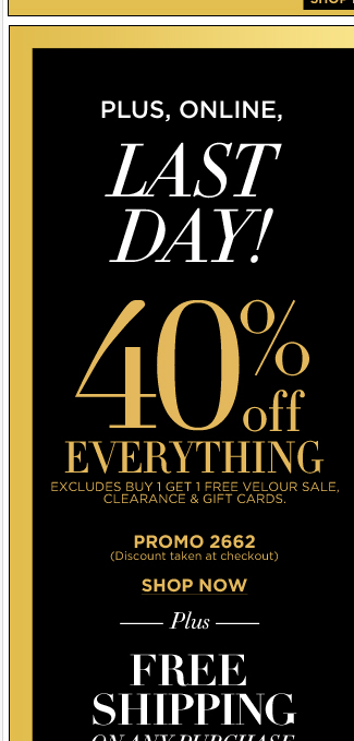 Last day, 40% off everything online + free shipping!