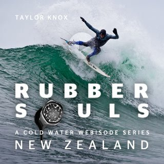 Rubber Souls - A Cold Water Webisode Series - New Zealand - Taylor Knox