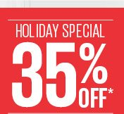 HOLIDAY SPECIAL - 35% OFF*