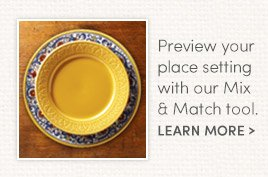 Preview your place setting with our Mix & Match tool. Learn More