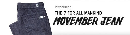 Introducing THE 7 FOR ALL MANKIND. MOVEMBER JEAN