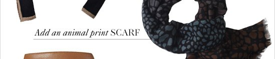 Add an animal print SCARF  SHOP SCARVES & ACCESSORIES