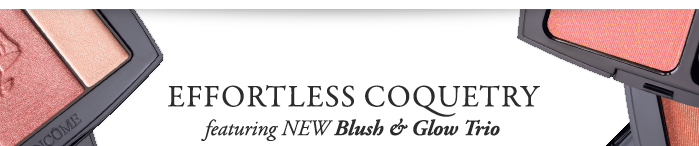 EFFORTLESS COQUETRY | featuring NEW Blush & Glow Trio