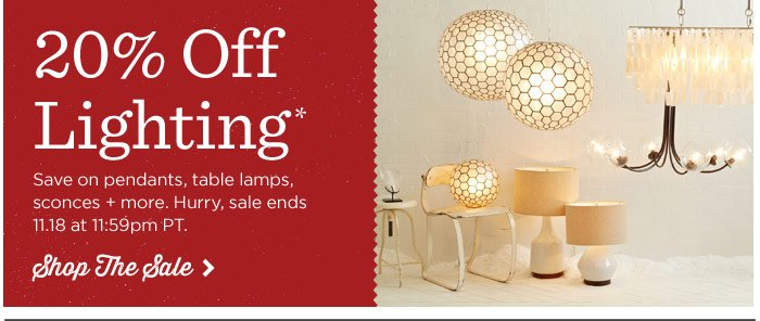 20% Off Lighting*. Save on pendants, table lamps, sconces + more. Hurry, sale ends 11.18 at 11:59pm PT.