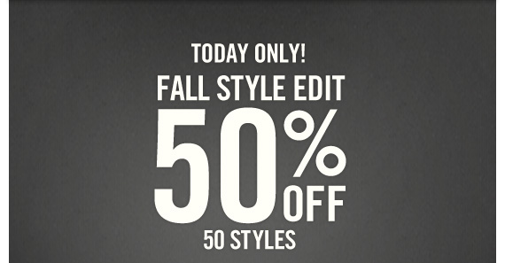 TODAY ONLY! FALL STYLE  EDIT 50% OFF 50 STYLES