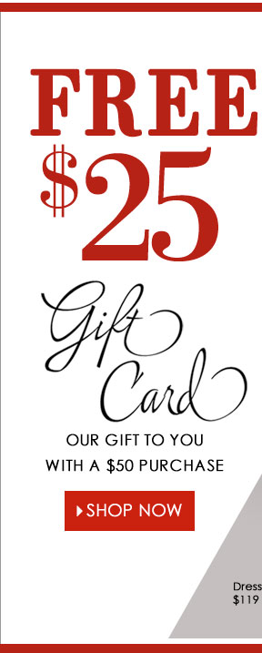 TODAY ONLY! Get a FREE $25 Gift Card with any $50 purchase! SHOP NOW!