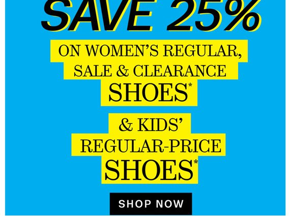 Save 25% on women's regular, sale & clearance shoes* & Kid's regular-price shoes* Shop Now