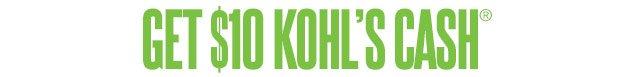 GET $10 KOHL'S CASH
