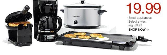 19.99 Small appliances. Select styles. reg. 39.99. SHOP NOW