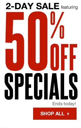 2-Day Sale featuring  50% Off Specials. Ends today! SHOP ALL
