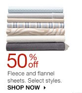 50% off Fleece and flannel sheets. Select styles. SHOP NOW