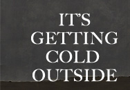 IT'S GETTING COLD OUTSIDE
