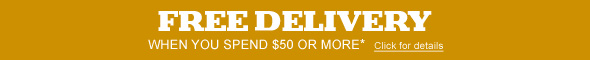 FREE DELIVERY when you spend $50 or more* click for details