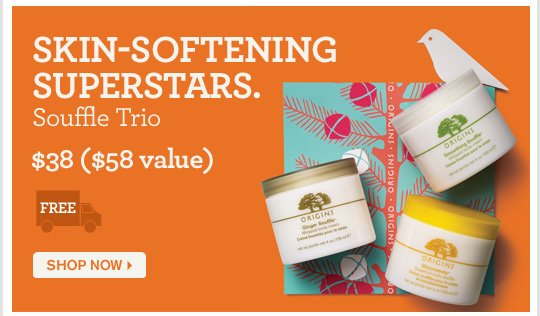 SKIN SOFTENING SUPERSTARS Souffle Trio 38 dollars 58 dollars value SHOP NOW