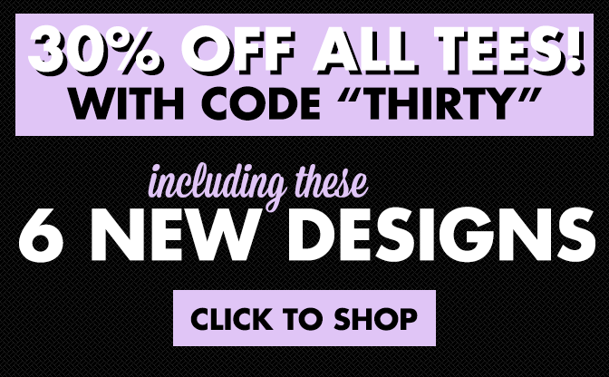 30% Off — Including 6 New Designs!