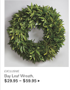 EXCLUSIVE - Bay Leaf Wreath, $29.95 - $59.95