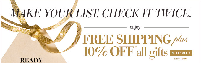Make your list. Check it Twice. Enjoy FREE SHIPPING + 10% OFF* all gifts. Ends 12/16. Shop all >