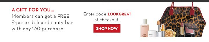 A GIFT FOR YOU… Members can get a FREE 9-piece deluxe beauty bag with any $60 purchase. Enter code LOOKGREAT at checkout. SHOP NOW.