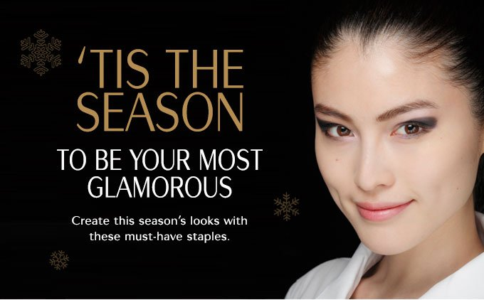 'TIS THE SEASON TO BE YOUR MOST GLAMOROUS. Create this season's looks with these must-have staples.