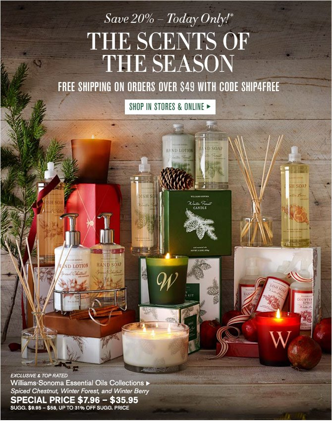Save 20% – Today Only!* - THE SCENTS OF THE SEASON - FREE SHIPPING on orders over $49 WITH CODE SHIP4FREE - SHOP IN STORES & ONLINE