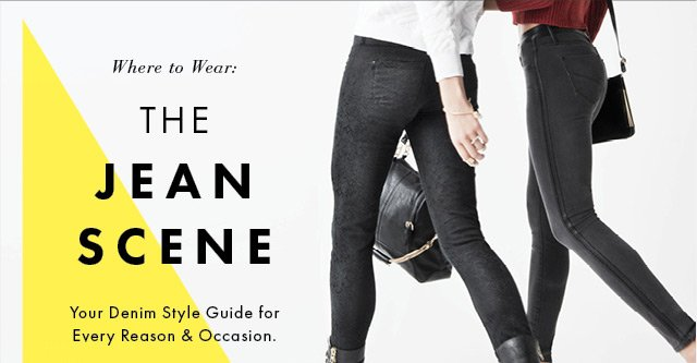 Where to Wear: The Jean Scene - Your Denim Style Guide For Every Reason And Occasion - Shop Now!