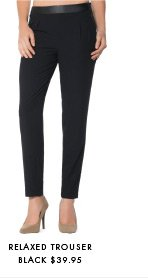 Relaxed Trouser - $39.95