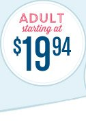 ADULT starting at $19.94