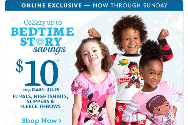 Online Exclusive - Now through Sunday - CoZzzy up to Bedtime Story Savings - $10 reg. $16.50 - $19.95 Pj Pals, Nightshirts, Slippers and Fleece Throws | Shop Now