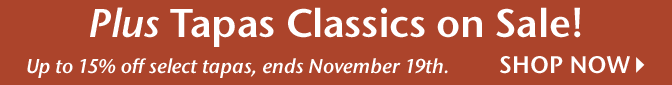 Plus Tapas Classics on Sale! Up to 15% off select tapas, ends November 19th - Shop Now