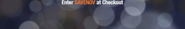 Enter SAVENOV at Checkout