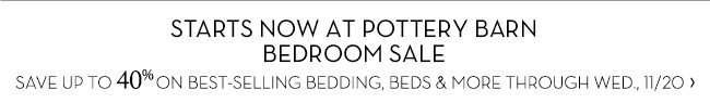 STARTS NOW AT POTTERY BARN BEDROOM SALE