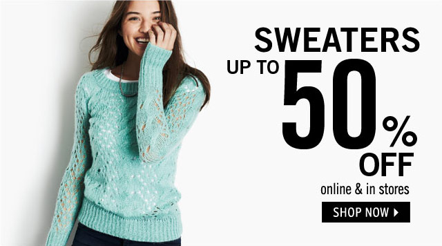 SWEATERS up to 50% OFF online & in stores.