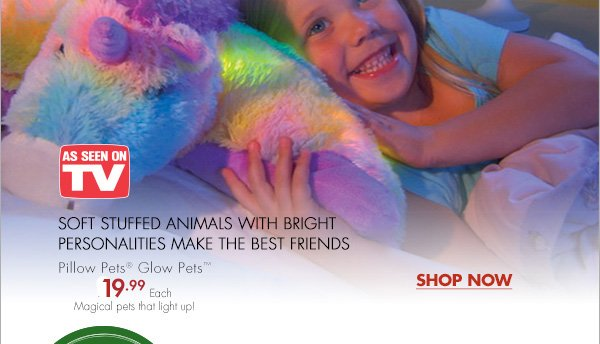 LIGHTS IN THE NIGHT SOFT STUFFED ANIMALS WITH BRIGHT PERSONALITIES MAKE THE BEST FRIENDS Pillow Pets® Glow Pets™ 19.99 Each Magical pets that light up! SHOP NOW