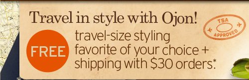 Travel in style with Ojon FREE travel size styling favorite of your  choice plus free shipping with 30 dollars orders