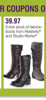 39.97 Entire stock of fashion boots from Relativity® and Studio Works®
