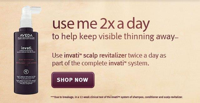 use me 2x a day. shop invati scalp revitilizer.