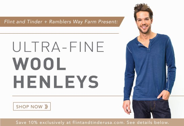 Introducing ULTRA-FINE WOOL HENLEYS! Save 10% exclusively at flintandtinderusa.com.