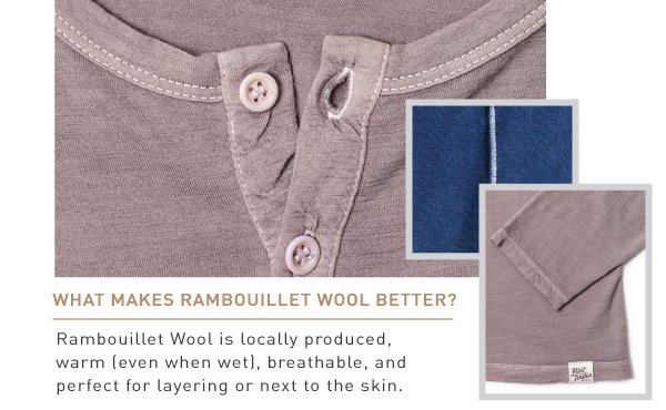 Rambouillet Wool is locally produced, warm, breathable and perfect for layering.