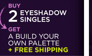 Buy 2 eyeshadow singles, get a Build Your Own Palette + free shipping.