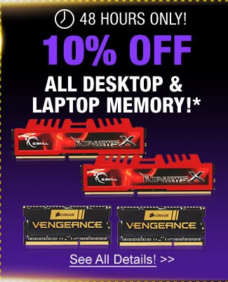 48 Hours only! 10% off all desktop & laptop memory!*