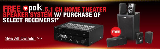 Free Polk Audio 5.1 ch home theater speaker w/ purchase of select receivers!*
