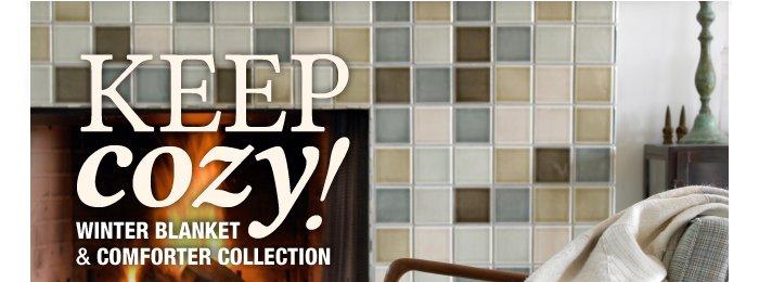 Keep Cozy! Winter Blanket & Comforter Collection.
