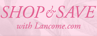 SHOP & SAVE with Lancome.com